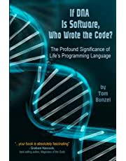 If DNA Is Software, Who Wrote the Code?: The Profound Significance of Life's Programming Language