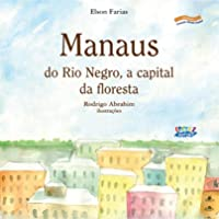 Manaus: do Rio Negro, a capital da floresta