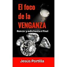 El foco de la venganza: Rencor y odio hasta el final (Spanish Edition) Jun 30, 2018