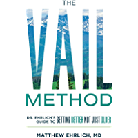 The Vail Method: Dr. Ehrlich's Guide To Getting Better Not Just Older