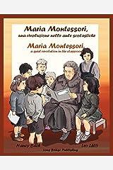 Maria Montessori, una rivoluzione nelle aule scolastiche: Maria Montessori, a quiet revolution in the classroom: a bilingual picture book ... Italians) (Volume 1) (Italian Edition) Paperback