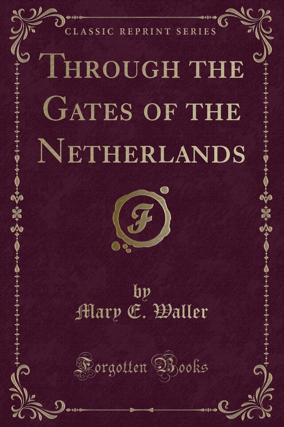 Download Through the Gates of the Netherlands (Classic Reprint) pdf