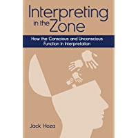 Interpreting in the Zone – How the Conscious and Unconscious Function in Interpretation