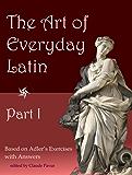 The Art of Everyday Latin: Part I (English Edition)