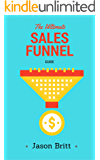 The Ultimate Sales Funnel Guide (Online Business Marketing Guides Book 1)