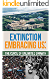 Extinction Embracing Us: The Curse of Unlimited Growth (English Edition)