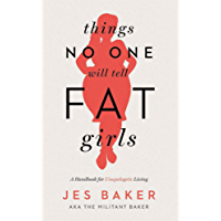 Things No One Will Tell Fat Girls: A Handbook for Unapologetic Living (English Edition)