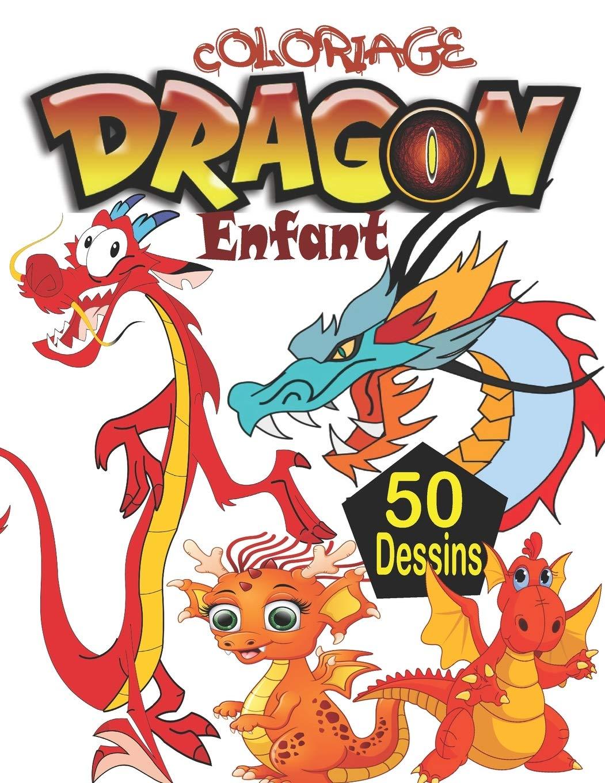 Coloriage Dragon Enfant Livre De Coloriage Dragons Avec 50 Adorables Dessins De Dragons Livre De Coloriage Pour Les Enfants De 3 A 6 Ans Cahier De Coloriage Dragon French Edition Coloriage