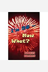 I'm 50 - Now What? Kindle Edition