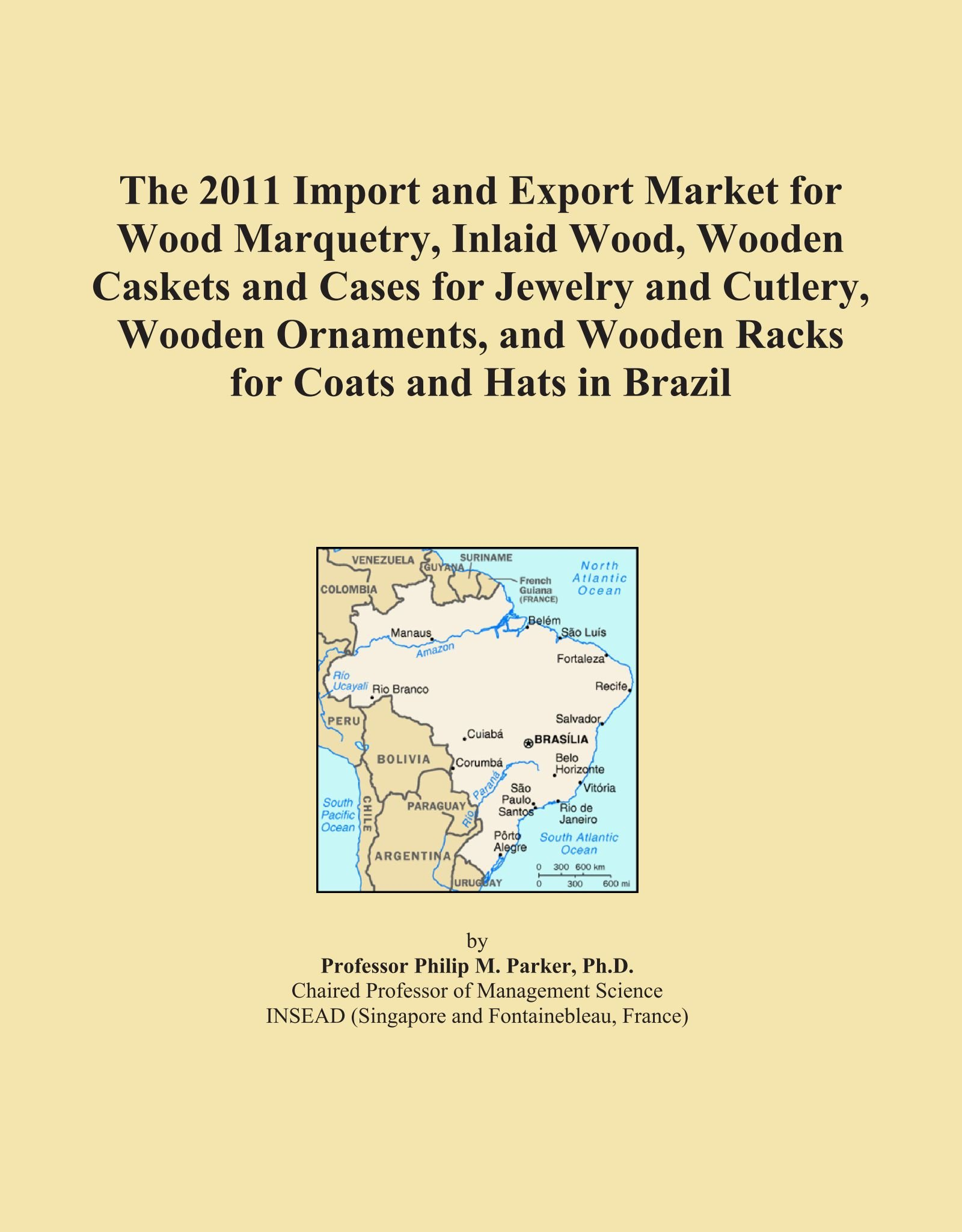 Download The 2011 Import and Export Market for Wood Marquetry, Inlaid Wood, Wooden Caskets and Cases for Jewelry and Cutlery, Wooden Ornaments, and Wooden Racks for Coats and Hats in Brazil pdf epub