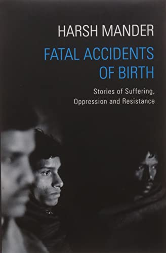 Fatal Accidents of Birth: Stories of Suffering; Oppression and Resistance