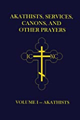 Akathists, Services, Canons, and Other Prayers - Volume I Kindle Edition