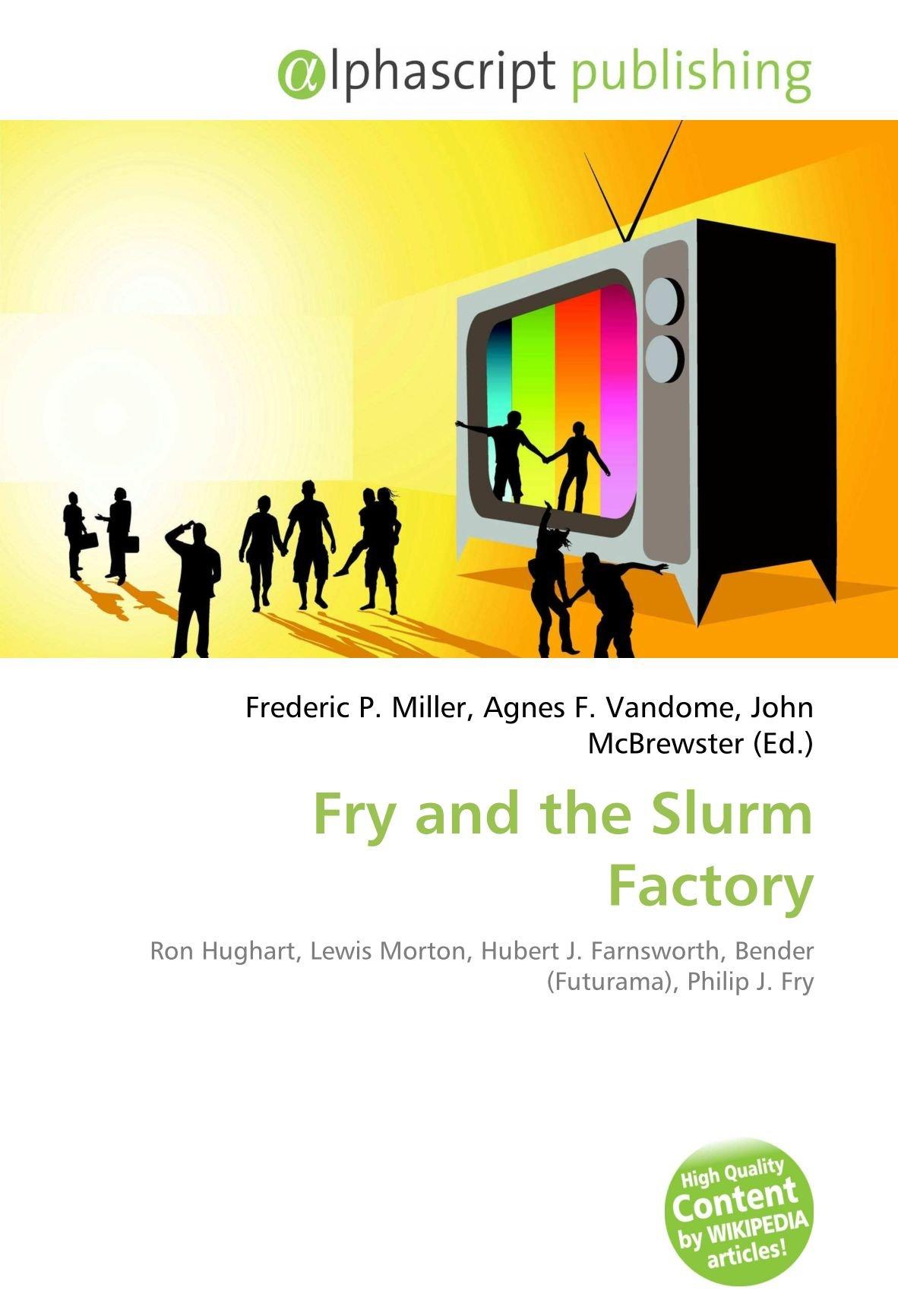 Fry and the Slurm Factory: Ron Hughart, Lewis Morton, Hubert ...