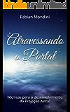 Atravessando o Portal: Técnicas para o desenvolvimento da Projeção Astral (Portuguese Edition)