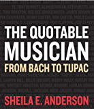The Quotable Musician: From Bach to Tupac