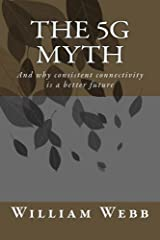 The 5G Myth: And why consistent connectivity is a better future Kindle Edition
