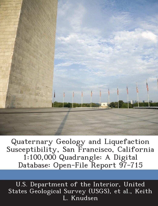 Quaternary Geology and Liquefaction Susceptibility, San Francisco, California 1: 100,000 Quadrangle: A Digital Database: Open-File Report 97-715 PDF