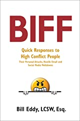 Biff: Quick Responses to High Conflict People, Their Personal Attacks, Hostile Email and Social Media Meltdowns Kindle Edition
