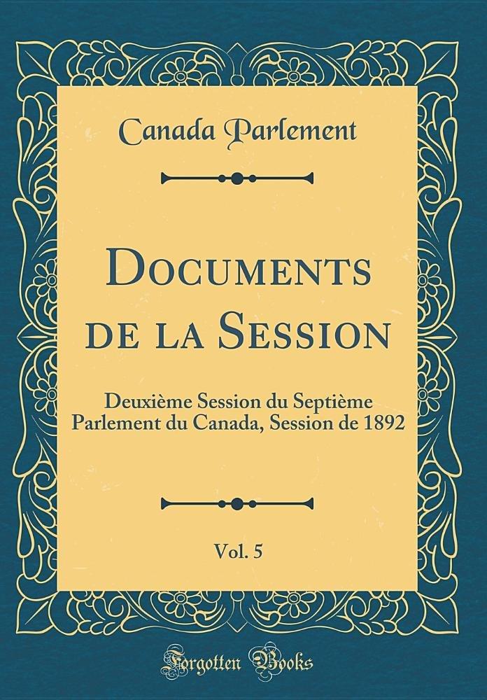 Documents de la Session, Vol. 5: Deuxième Session du Septième Parlement du Canada, Session de 1892 (Classic Reprint) (French Edition) ebook