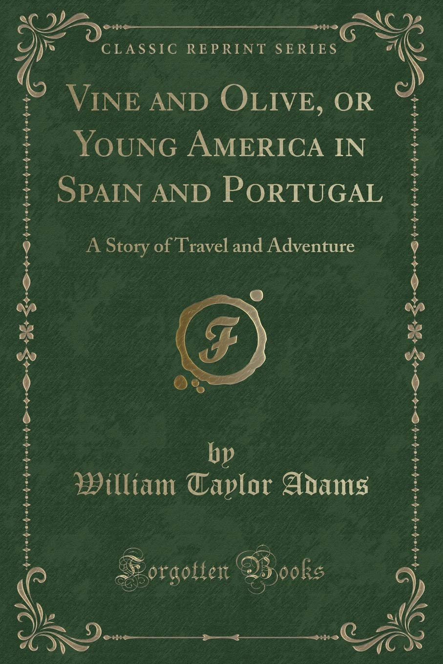 Vine and Olive, or Young America in Spain and Portugal: A Story of Travel and Adventure Classic Reprint: Amazon.es: William Taylor Adams: Libros en idiomas ...