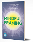 Mindful Framing: Transform your Anxiety into Vital Energy