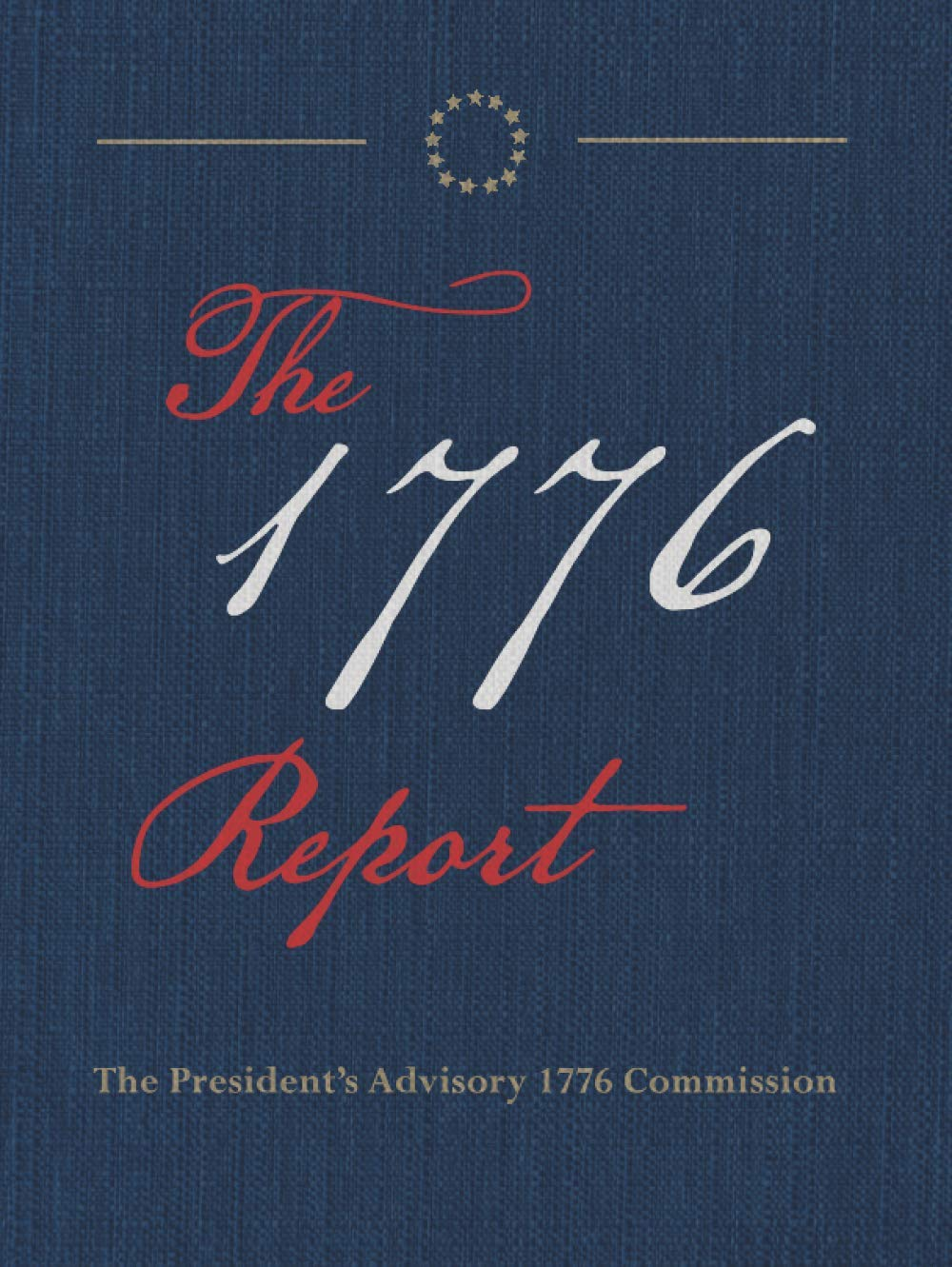 The 1776 Report: Collector's Edition: The President's Advisory 1776  Commission: 9798716362826: Amazon.com: Books