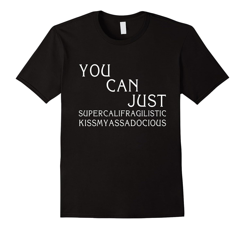 You can just supercalifragilistic kissmyassadocious shirt-Art
