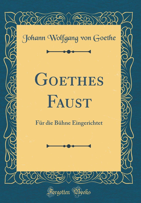 Goethes Faust: Für die Bühne Eingerichtet (Classic Reprint)