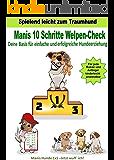 Manis 10 Schritte Welpen Check - Deine Basis für einfache und erfolgreiche Hundeerziehung (Manis Hunde 1x1 Jetzt wuff´ ich!)