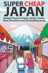 Super Cheap Japan: Budget Travel in Tokyo, Kyoto, Osaka, Nara, Hiroshima and Surrounding Areas (Super Cheap Guides) Paperback