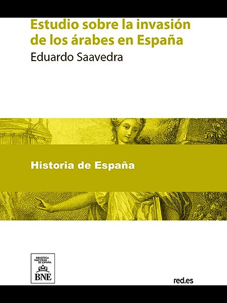 Estudio sobre la invasión de los árabes en España eBook: Saavedra, Eduardo: Amazon.es: Tienda Kindle