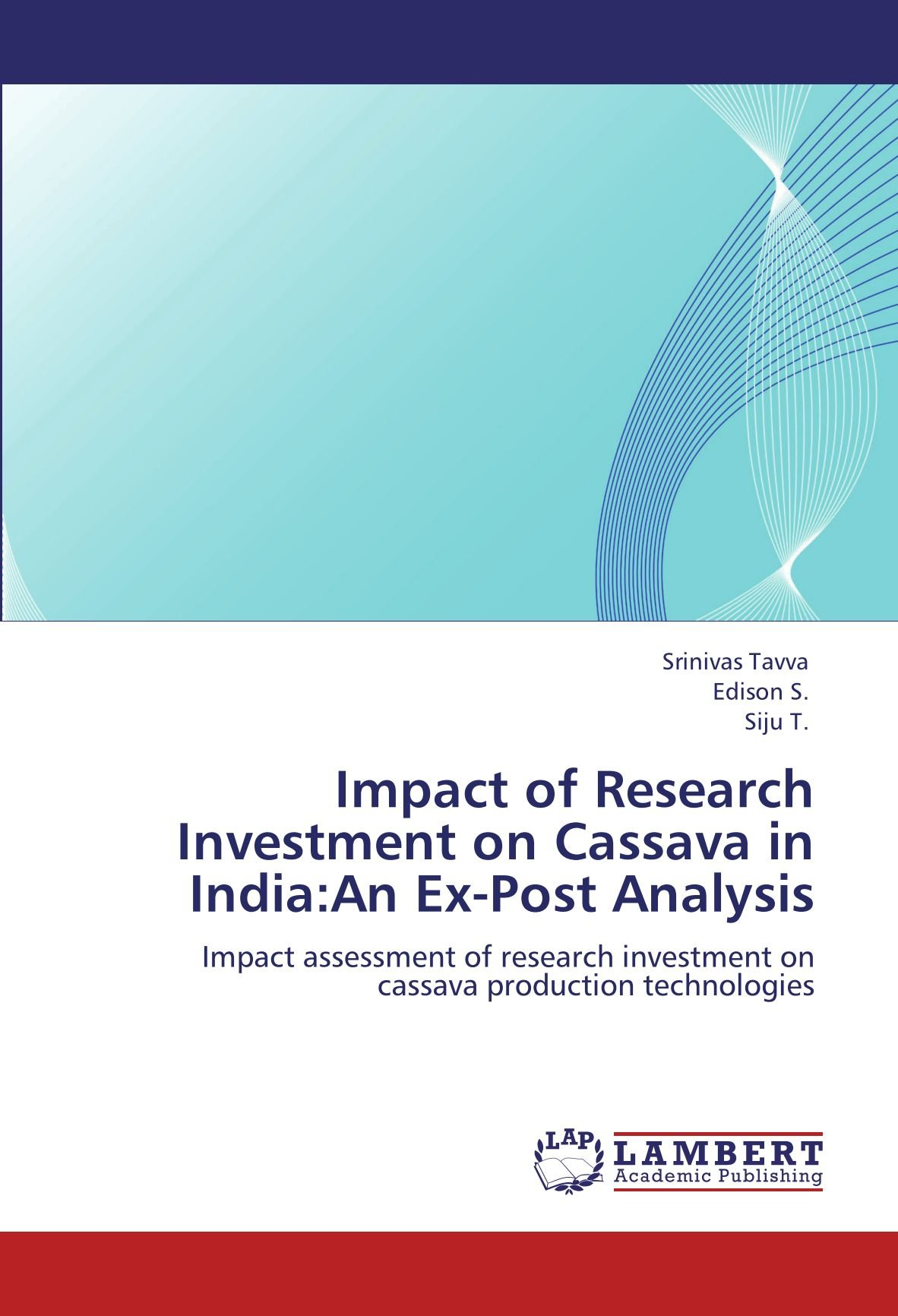 Download Impact of Research Investment on Cassava in India:An Ex-Post Analysis: Impact assessment of research investment on cassava  production technologies pdf epub