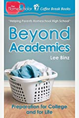 Beyond Academics: Preparation for College and for Life (The HomeScholar's Coffee Break Book series 4) Kindle Edition