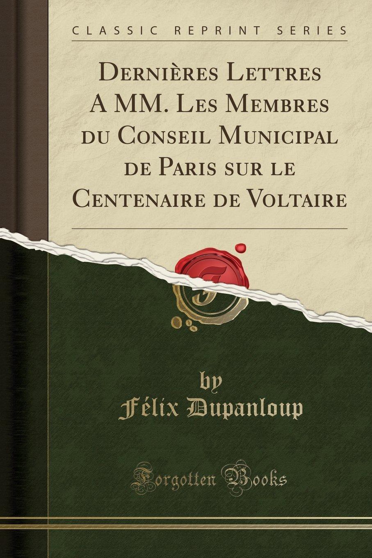 Download Dernières Lettres A MM. Les Membres du Conseil Municipal de Paris sur le Centenaire de Voltaire (Classic Reprint) (French Edition) ebook