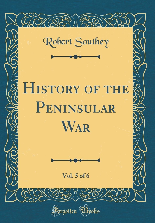 Read Online History of the Peninsular War, Vol. 5 of 6 (Classic Reprint) pdf