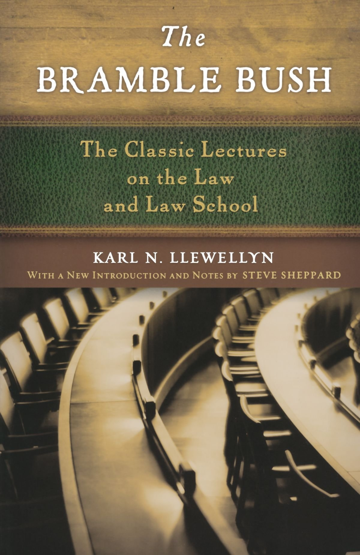 The Bramble Bush: The Classic Lectures on the Law and Law School: The Classic Lectures to Law and Law Schools