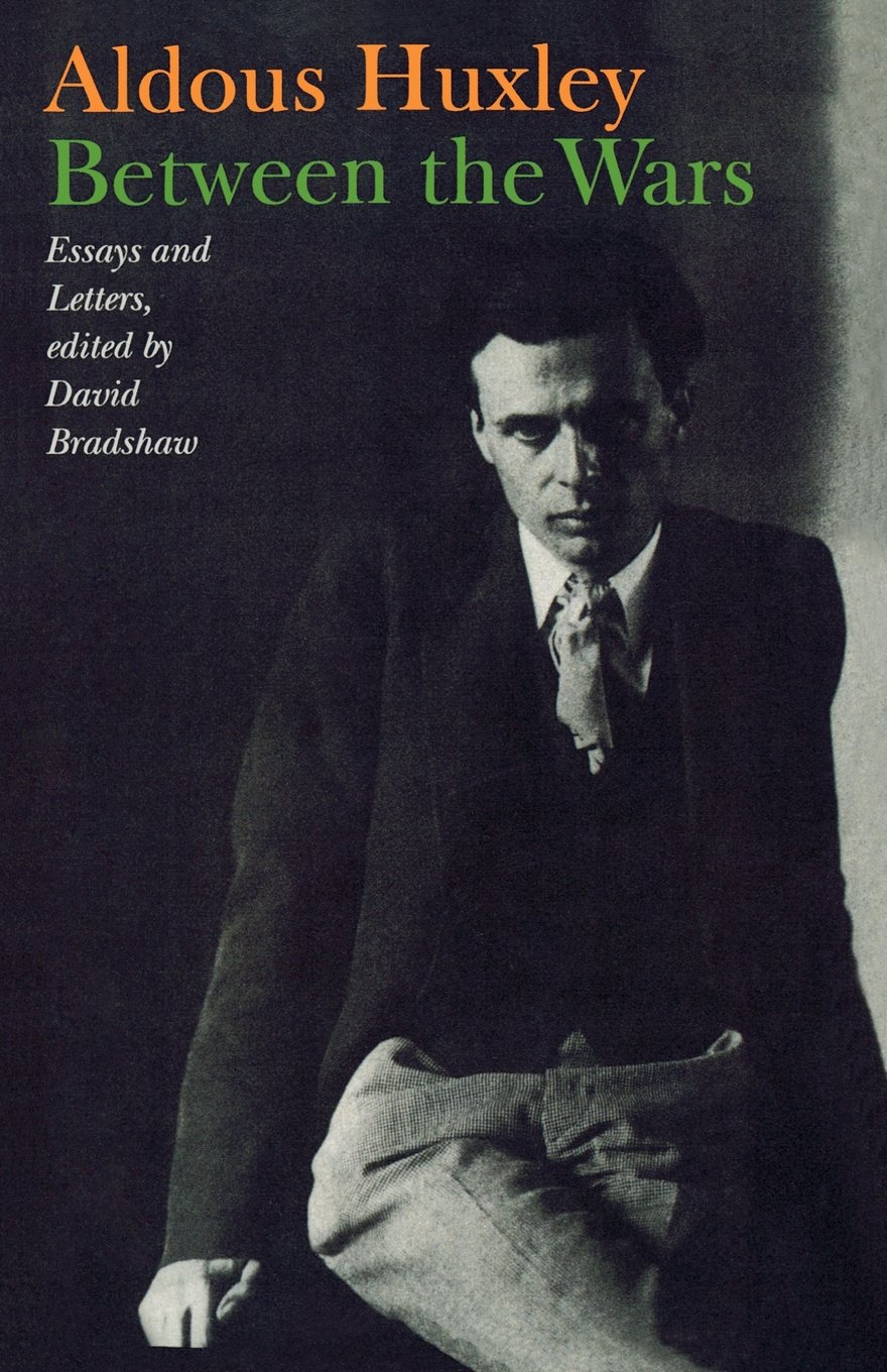 between the wars essays and letters aldous huxley david between the wars essays and letters aldous huxley david bradshaw 9781566635127 com books
