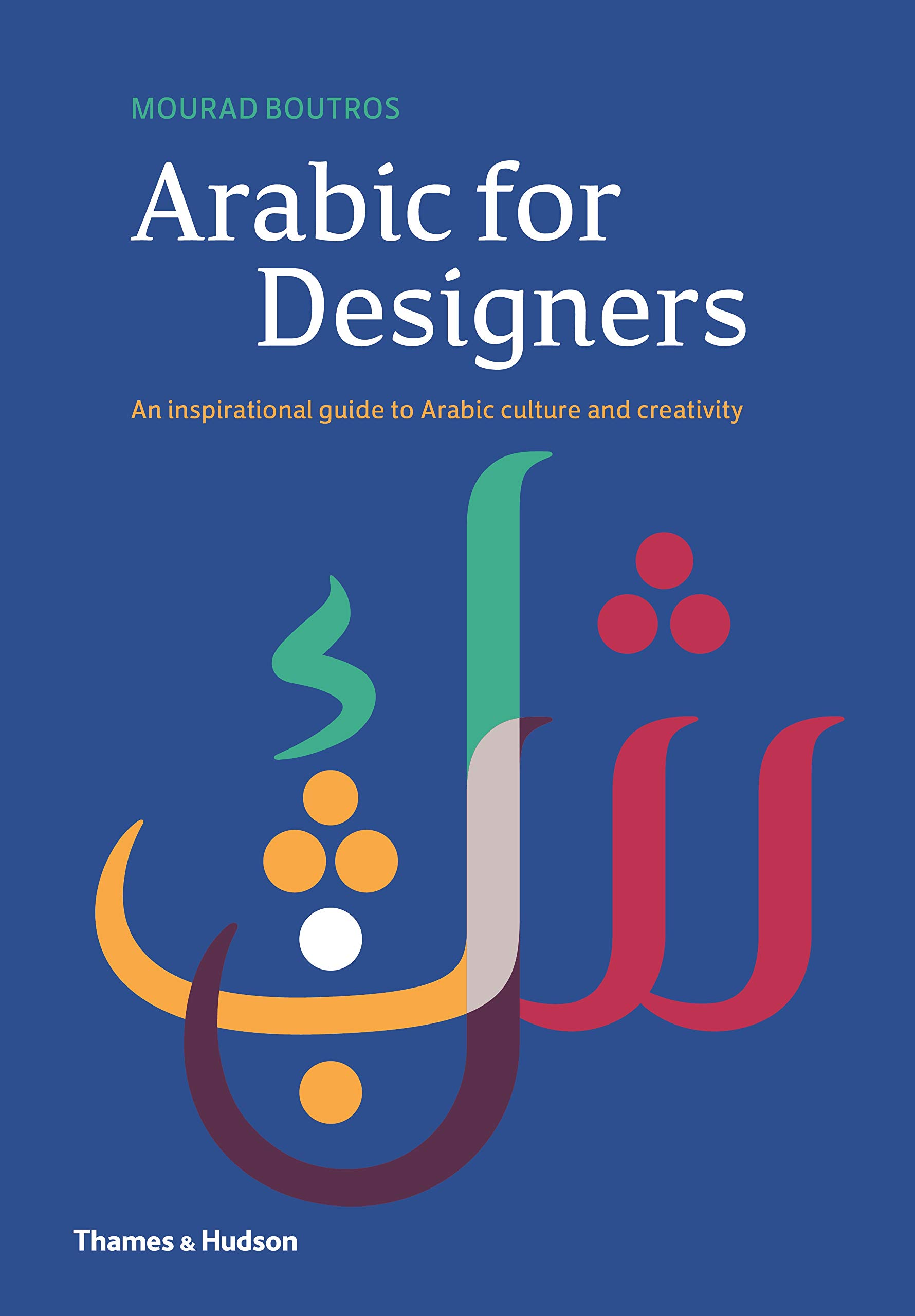 Arabic For Designers  An Inspirational Guide To Arabic Culture And Creativity