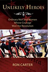Unlikely Heroes: Ordinary Men and Women Whose Courage Won the Revolution Kindle Edition