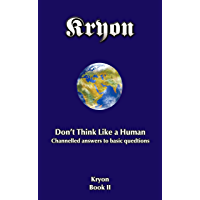 Don't Think Like a Human!: Channelled answers to basic questions (English Edition)