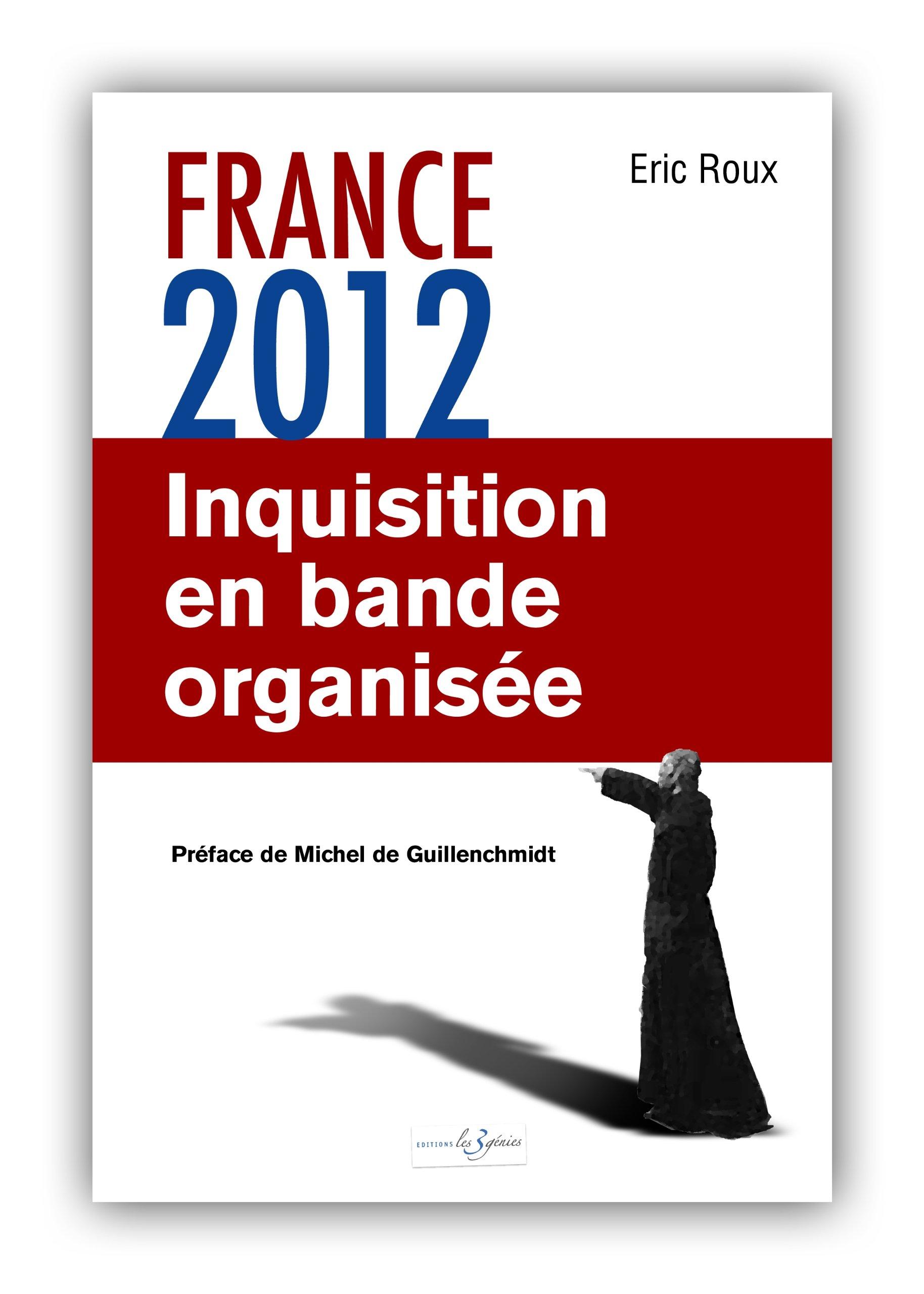 France 2012: Inquisition en bande organisée Broché – 11 septembre 2012 Eric ROUX Les 3 génies 2917952105 DROIT