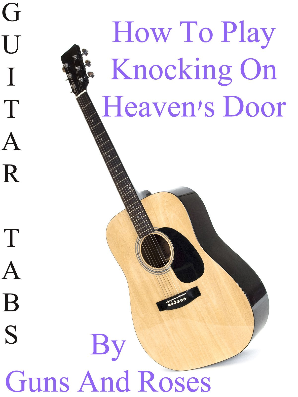 Amazon How To Play Knocking On Heavens Door By Guns And Roses