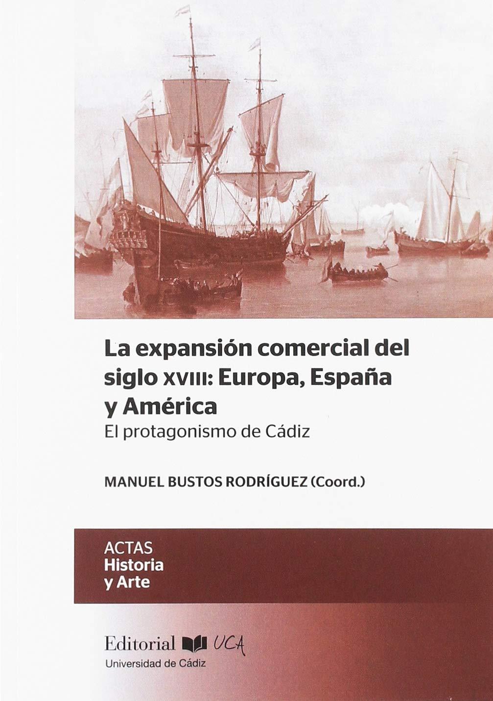 La expansión comercial del siglo XVIII: Europa, España y América. El protagonism: El protagonismo de Cádiz: 17 ACTAS: Amazon.es: Bustos Rodríguez, Manuel: Libros