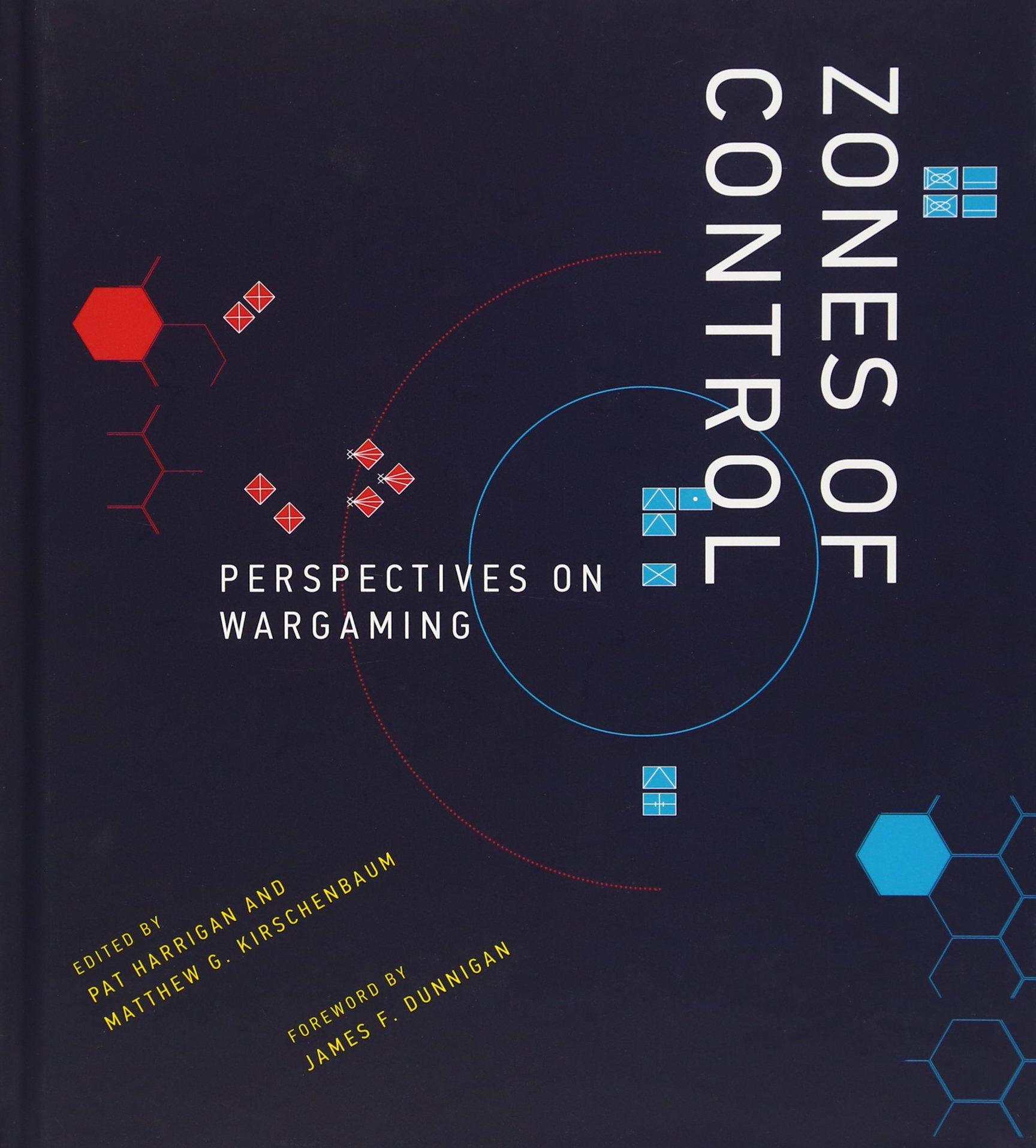 Zones Of Control: Perspectives On Wargaming (game Histories): Pat Harrigan,  Matthew G Kirschenbaum, James F Dunnigan: 9780262033992: Amazon: Books