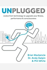 Unplugged: Evolve from technology to upgrade your fitness, performance & consciousness Kindle Edition