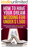 How to Have Your Dream Wedding for Under $1,500: How to Have Your Dream Wedding Without Breaking the Bank! (Budget Wedding)