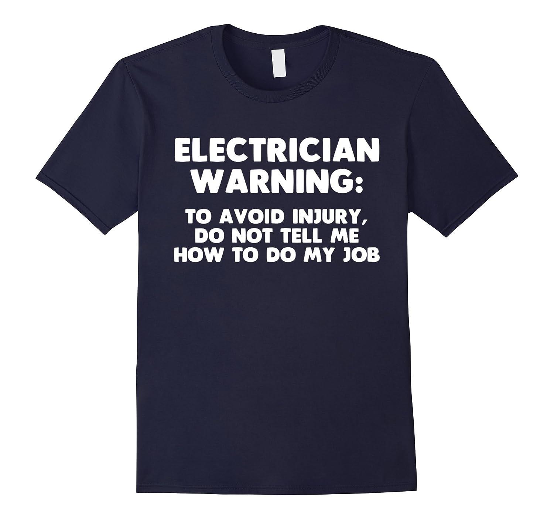 Electrician Warning T-Shirt funny saying sarcastic novelty-TD