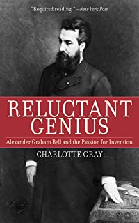 Reluctant Genius: Alexander Graham Bell and the Passion for Invention