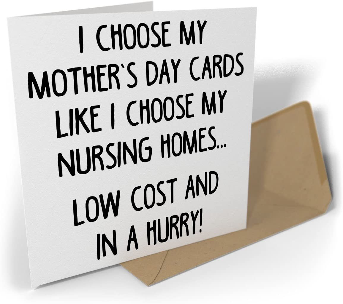 Greetings Card I Choose My Mothers Day Cards Like I Choose My Nursing Homes.