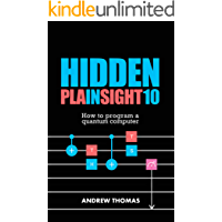 Hidden In Plain Sight 10: How To Program A Quantum Computer (English Edition)